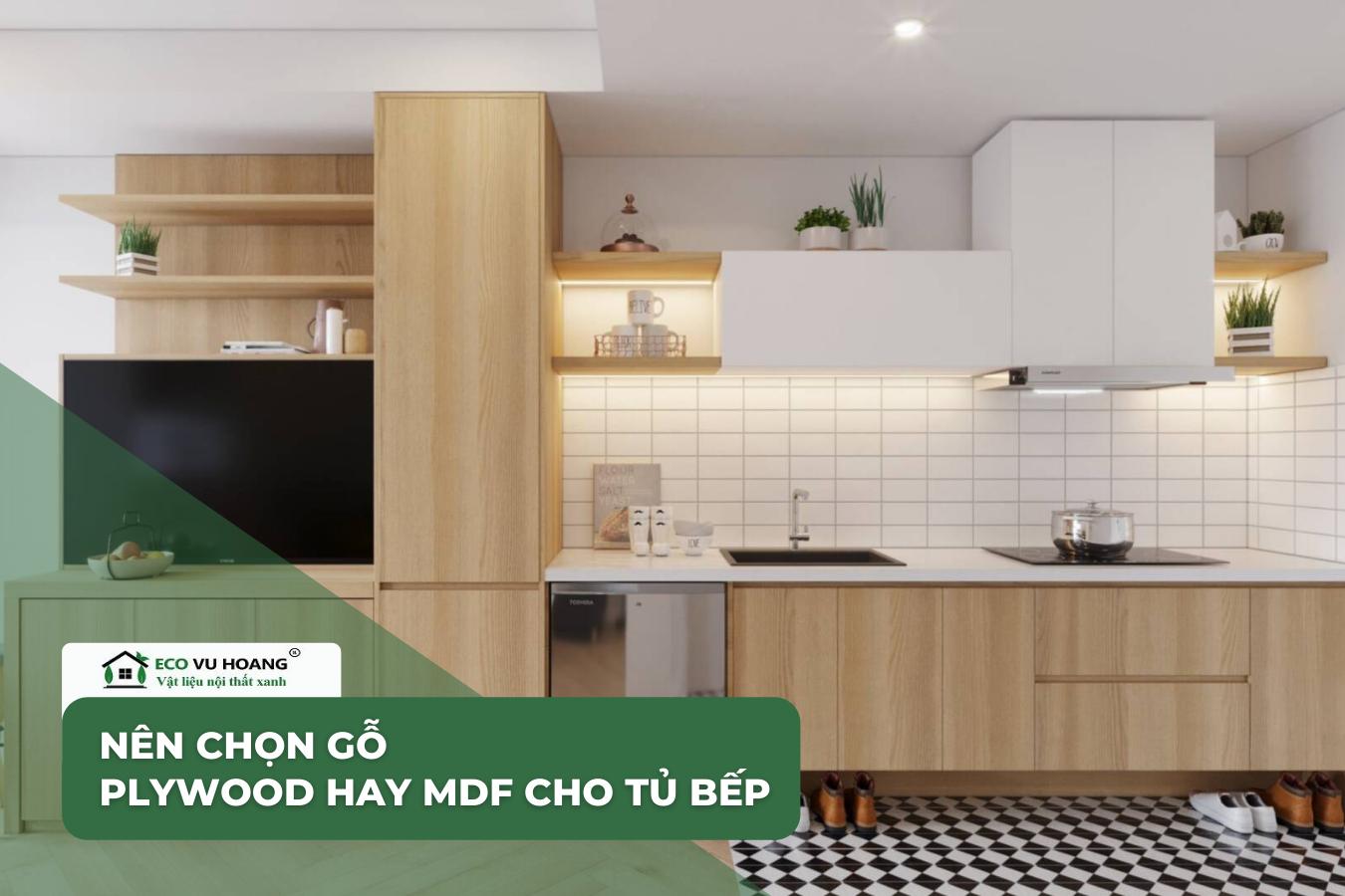 Nên lựa chọn gỗ Plywood hay gỗ MDF cho tủ bếp
